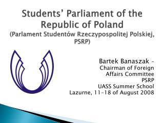 Bartek Banaszak  –  Chairman of Foreign  Affairs Committee PSRP UASS Summer School