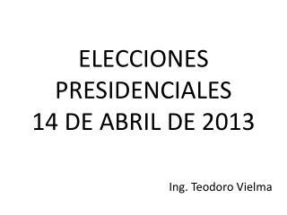 ELECCIONES PRESIDENCIALES 14 DE ABRIL DE 2013