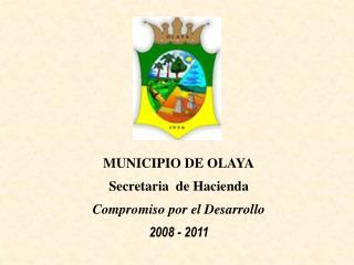 MUNICIPIO DE OLAYA Secretaria  de Hacienda Compromiso por el Desarrollo 2008 - 2011