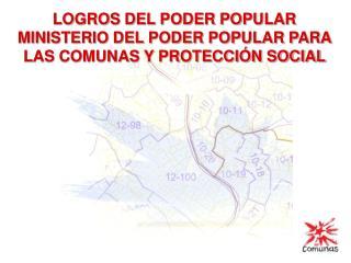 LOGROS DEL PODER POPULAR MINISTERIO DEL PODER POPULAR PARA LAS COMUNAS Y PROTECCIÓN SOCIAL