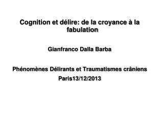 Cognition et délire: de la croyance à la fabulation Gianfranco Dalla Barba