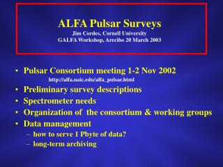 ALFA Pulsar Surveys Jim Cordes, Cornell University GALFA Workshop, Arecibo 20 March 2003