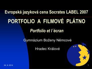 Evropská jazyková cena Socrates LABEL 2007 PORTFOLIO  A  FILMOVÉ  PLÁTNO Portfolio et l´écran