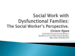 Social Work with Dysfunctional Families:  The Social Worker�s Perspective.