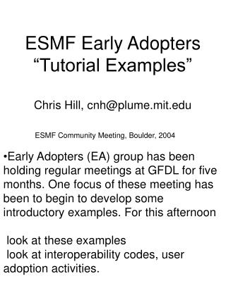 "ESMF Early Adopters ""Tutorial Examples"" Chris Hill, cnh@plume.mit"
