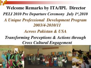 Welcome Remarks by ITA/IPL  Director  PELI 2010 Pre Departure Ceremony  July 1 st ,2010