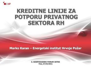 Marko Karan –  Energ etski i nstitut  Hrvoje  Požar 3. GOSPODARSKI FORUM ISTRE Pula ,  27/04/2011