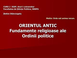 ORIENTUL ANTIC Fundamente religioase ale  Ordinii politice