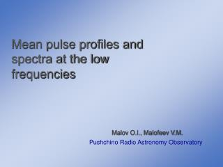 Mean pulse profiles and spectra at the low frequencies