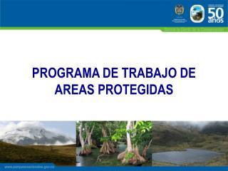 PROGRAMA DE TRABAJO DE AREAS PROTEGIDAS
