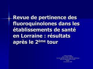 Revue de pertinence des fluoroquinolones dans les  tablissements de sant  en Lorraine : r sultats apr s le 2 me tour