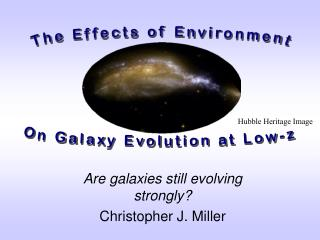 Are galaxies still evolving strongly? Christopher J. Miller