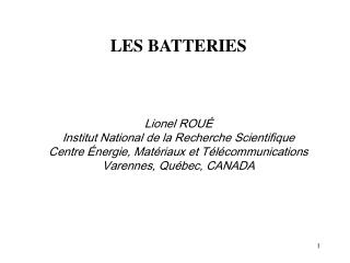 LES BATTERIES Lionel ROUÉ Institut National de la Recherche Scientifique
