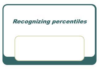 Recognizing percentiles
