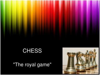 "CHESS ""The royal game"""