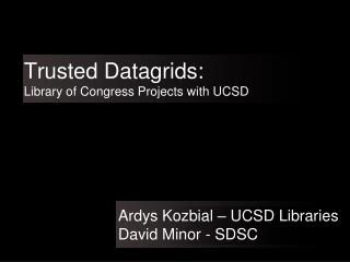 Trusted Datagrids: Library of Congress Projects with UCSD