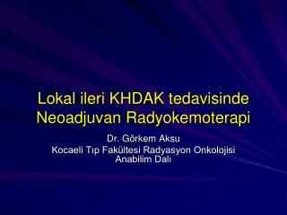 Lokal ileri KHDAK tedavisinde Neoadjuvan Radyokemoterapi