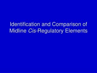 Identification and Comparison of Midline  Cis- Regulatory Elements