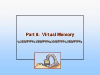 Part  8 :   Virtual Memory