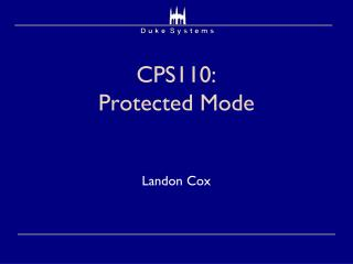 CPS110:  Protected Mode