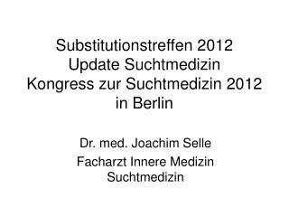 Substitutionstreffen 2012 Update Suchtmedizin Kongress zur Suchtmedizin 2012 in Berlin