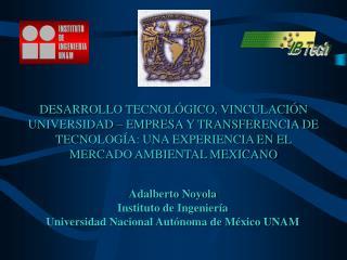 Adalberto Noyola Instituto de Ingeniería Universidad Nacional Autónoma de México UNAM