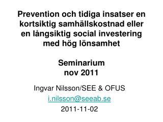 Ingvar Nilsson/SEE & OFUS i.nilsson@seeab.se 2011-11-02