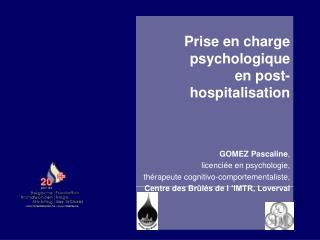 Prise en charge psychologique  en post-hospitalisation GOMEZ Pascaline , licenciée en psychologie,