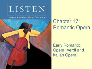 Chapter 17: Romantic Opera Early Romantic Opera; Verdi and Italian Opera