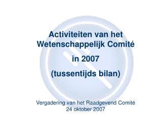 Activiteiten van het Wetenschappelijk Comité in 2007 (tussentijds bilan)