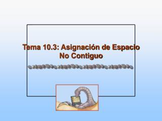 Tema 10.3: Asignación de Espacio No Contiguo
