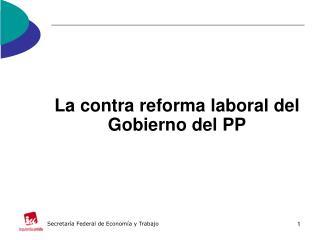 La contra reforma laboral del Gobierno del PP
