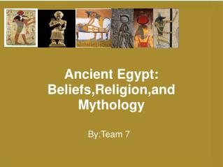 Ancient Egypt: Beliefs,Religion,and Mythology