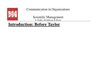 Communication in Organisations Scientific Management S. Grabbe, M.Orthwein, R.Weiser