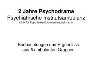 2 Jahre Psychodrama Psychiatrische Institutsambulanz Klinik für Psychiatrie-St.Marienhospital Hamm