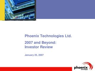Phoenix Technologies Ltd. 2007 and Beyond:  Investor Review January 25, 2007