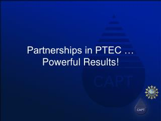 Partnerships in PTEC … Powerful Results!