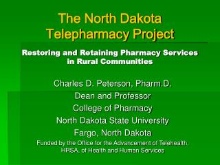 Charles D. Peterson, Pharm.D. Dean and Professor College of Pharmacy North Dakota State University