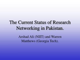 The Current Status of Research Networking in Pakistan.