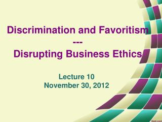 Discrimination and Favoritism --- Disrupting Business Ethics