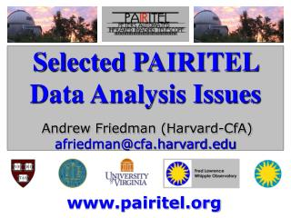 Selected PAIRITEL Data Analysis Issues Andrew Friedman (Harvard-CfA) afriedman@cfa.harvard