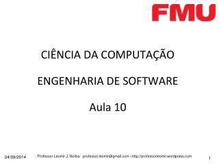 CIÊNCIA DA COMPUTAÇÃO ENGENHARIA DE SOFTWARE Aula 10