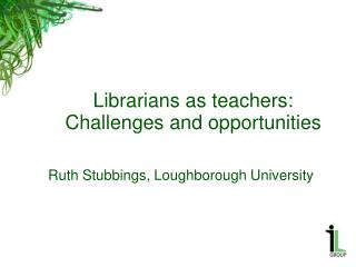Librarians as teachers: Challenges and opportunities
