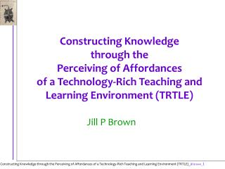 Constructing Knowledge  through the  Perceiving of Affordances  of a Technology-Rich Teaching and Learning Environment T