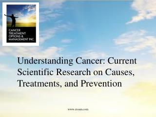 Understanding Cancer: Current Scientific Research on Causes, Treatments, and Prevention