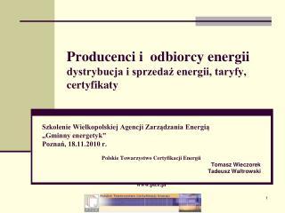 Producenci i  odbiorcy energii dystrybucja i sprzedaż energii, taryfy, certyfikaty