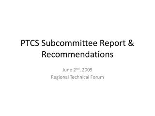 PTCS Subcommittee Report & Recommendations