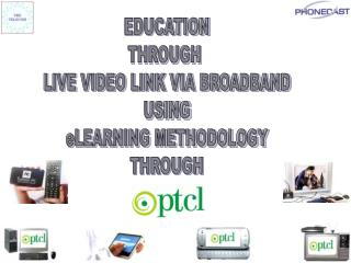 EDUCATION THROUGH  LIVE VIDEO LINK VIA BROADBAND USING eLEARNING METHODOLOGY THROUGH