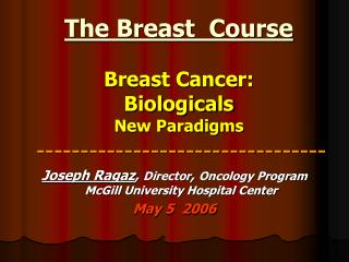 The Breast  Course Breast Cancer:  Biologicals New Paradigms ---------------------------------
