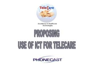 PROPOSING  USE OF ICT FOR TELECARE